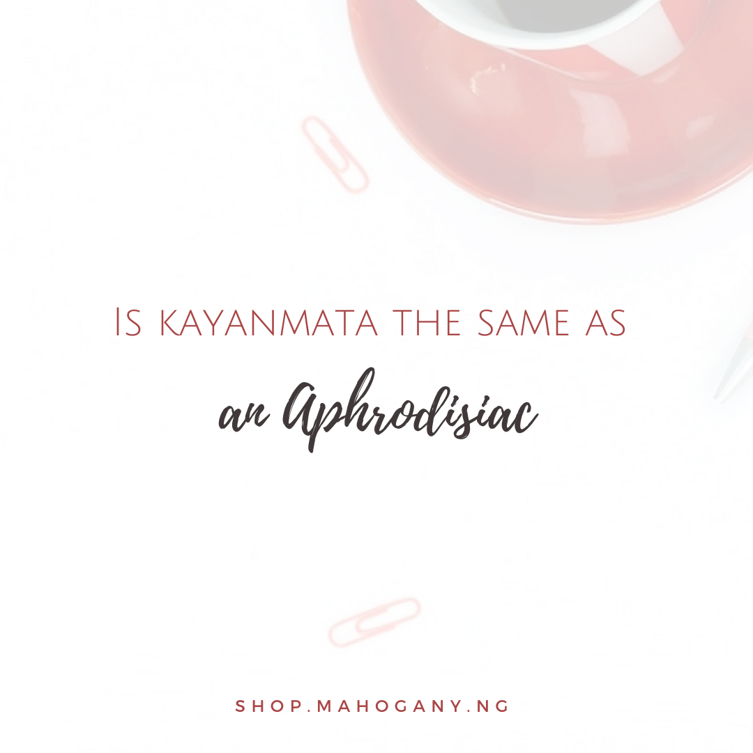 is kayanmata an aphrodisiac